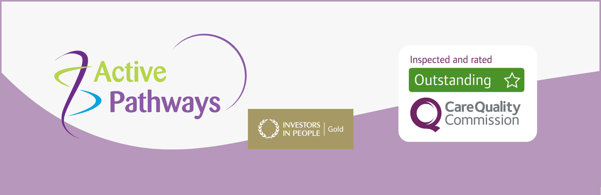Investors in People Gold, Inspected and rated Outstaning by the Care Quality Commission